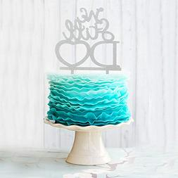 We Still Do Acrylic Cake Topper for Wedding Anniverasry Part